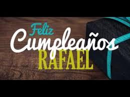 imagenes de feliz cumpleaños rafael feliz cumpleaños rafael tarjetas de cumpleaños animadas youtube