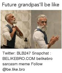 Snapchat Meme - future grandpas ll be like twitter blb247 snapchat belikebrocom