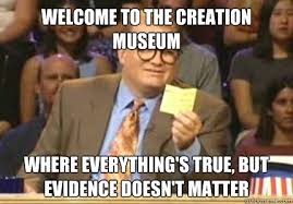 Creation Memes - welcome to the creation museum where everything s true but