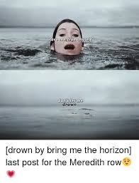 Bring Me The Horizon Meme - save me from myself don t let me drown drown by bring me the horizon