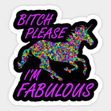 bitch please i m fabulous unicorn meme shirt meme sticker