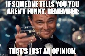Opinions Meme - don t let the opinions of others bother you so long as you aren t