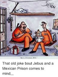 Mexican Christmas Meme - p815 anal merry christmas billy that old joke bout jebus and a