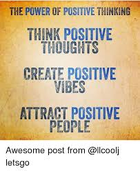 Positive Thinking Meme - the power of positive thinking think positive thoughts create