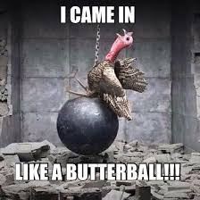 Came Meme - i came in like a butterball turkey miley cyrus meme my favorite