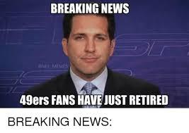 Breaking News Meme - breaking news nfl memes 49ers fans have uustretired breaking news