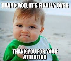 Thank You Funny Meme - meme maker thank god its finally over thank you for your attention