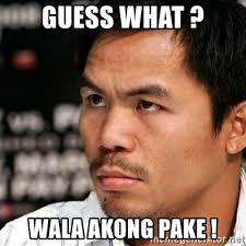 Manny Pacquiao Meme - guess what wala akong pake manny pacquiao meme generator