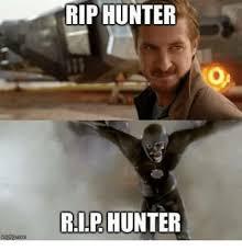 Hunter Meme - rip hunter rip hunter meme on sizzle