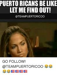 How To Find Memes - puerto ricans be like let me find out go follow