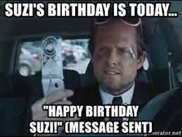 All State Meme - suzi s birthday is today happy birthday suzi message sent