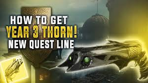destiny rise of iron how to get year 3 thorn exotic quest guide