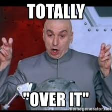 Over It Meme - totally over it dr evil quote meme generator