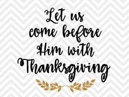 let us come before him with thanksgiving bible verse svg and dxf cut