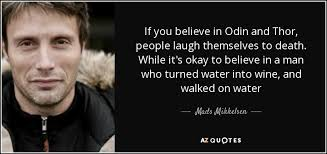 thor film quotes mads mikkelsen quote if you believe in odin and thor people laugh