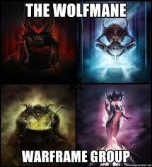 Warframe Memes - the wolfmane warframe group wolfmane warframe group meme generator