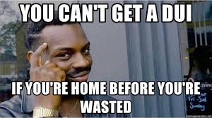 Dui Meme - you can t get a dui if you re home before you re wasted eddie