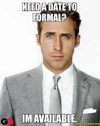 Man Date Meme - need a date to formal im available make a meme