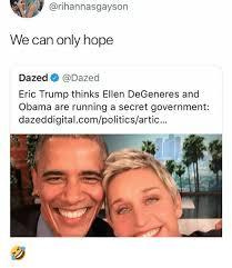Ellen Meme - we can only hope dazed eric trump thinks ellen degeneres and obama
