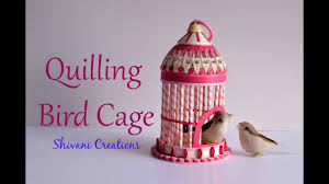 paper quilling birds tutorial paper quilling bird cage tutorial miscellaneous clay crafts
