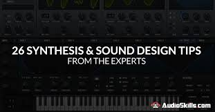 sound design 26 synthesis sound design tips from the experts audioskills
