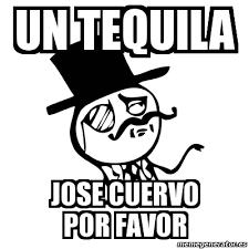 Jose Cuervo Meme - meme feel like a sir un tequila jose cuervo por favor 23549987