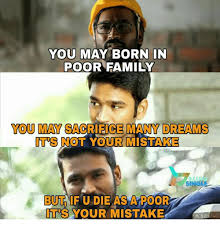 Family Memes - you may born in poor family you may sacrifice manny dreams its not