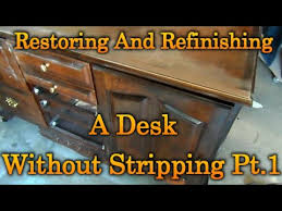 refinishing wood table without stripping restoring and refinishing a desk without stripping pt 1 youtube