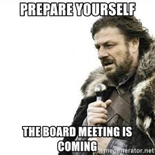 Board Meeting Meme - prepare yourself the board meeting is coming prepare yourself