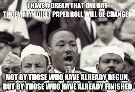 Toilet Paper Roll Meme - i have a dream that one day the empty toilet paper roll will be