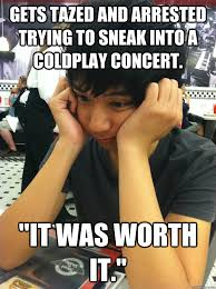 coldplay jokes gets tazed and arrested trying to sneak into a coldplay concert it