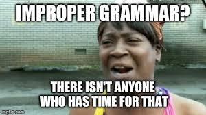 Funny Grammar Memes - aint nobody got time for that meme imgflip