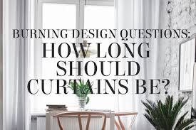how long should curtains be how long should curtains be lesley myrick art design