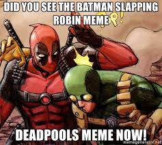 Batman Robin Meme - did you see the batman slapping robin meme deadpools meme now