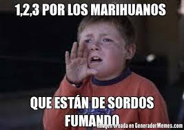 Memes De Marihuanos - 1 2 3 por los marihuanos que est磧n de sordos fumando meme de