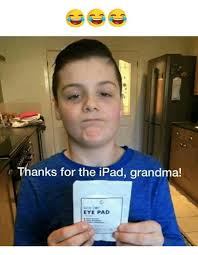 Eye Pad Meme - r thanks for the ipad grandma eye pad grandma meme on me me