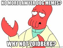 Lawyer Dog Memes - no more lawyer dog memes why not zoidberg why not zoidberg
