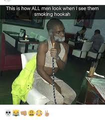 Hookah Meme - this is how all men look when i see them smoking hookah