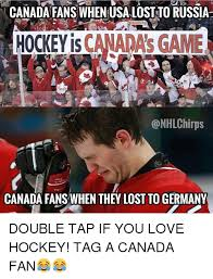 Canada Hockey Meme - canada fans when usa lost to russia hockey is canada s game t