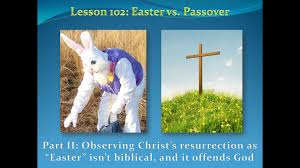 easter vs passover part ii how easter is a pagan
