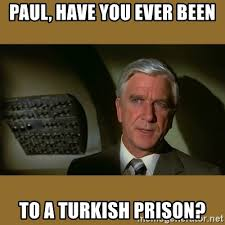 Turkish Meme Movie - paul have you ever been to a turkish prison airplane movie