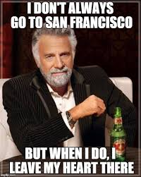 San Francisco Meme - the most interesting man in san francisco imgflip