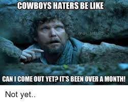 Cowboy Haters Memes - cowboys haters be like onfl memes can i come out yet it s been