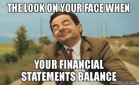 Your Face Meme - the look on your face when your financial statements balance make