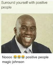 Magic Johnson Meme - surround yourself with positive people noooo positive people