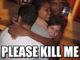 Please Kill Me Meme - please kill me please kill me meme on memegen