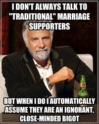 Traditional Marriage Meme - i don t always talk to traditional marriage supporters but when