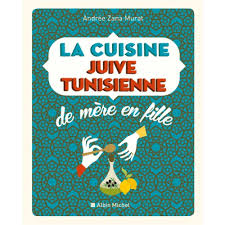 recette cuisine juive la cuisine juive tunisienne de mère en fille 320 recettes livre