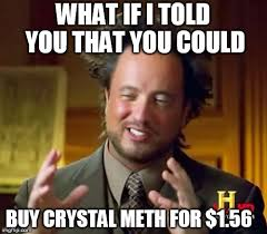 Crystal Meth Meme - ancient aliens meme imgflip