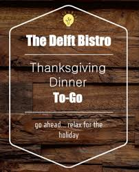 the delft bistro thanksgiving dinner to go presented by the delft